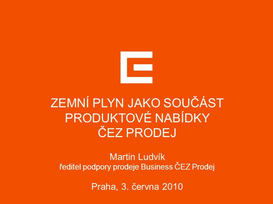 ZEMNÍ PLYN JAKO SOUČÁST PRODUKTOVÉ NABÍDKY ČEZ PRODEJ Martin Ludvík ředitel podpory prodeje Business ČEZ Prodej Praha, 3. června 2010