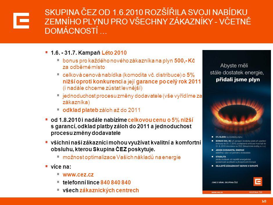 10  1.6. - 31.7. Kampaň Léto 2010  bonus pro každého nového zákazníka na plyn 500,- Kč za odběrné místo  celková cenová nabídka (komodita vč. distr