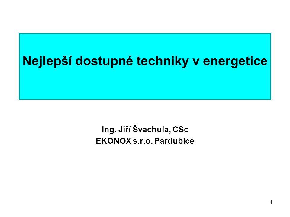 1 Nejlepší dostupné techniky v energetice Ing. Jiří Švachula, CSc EKONOX s.r.o. Pardubice