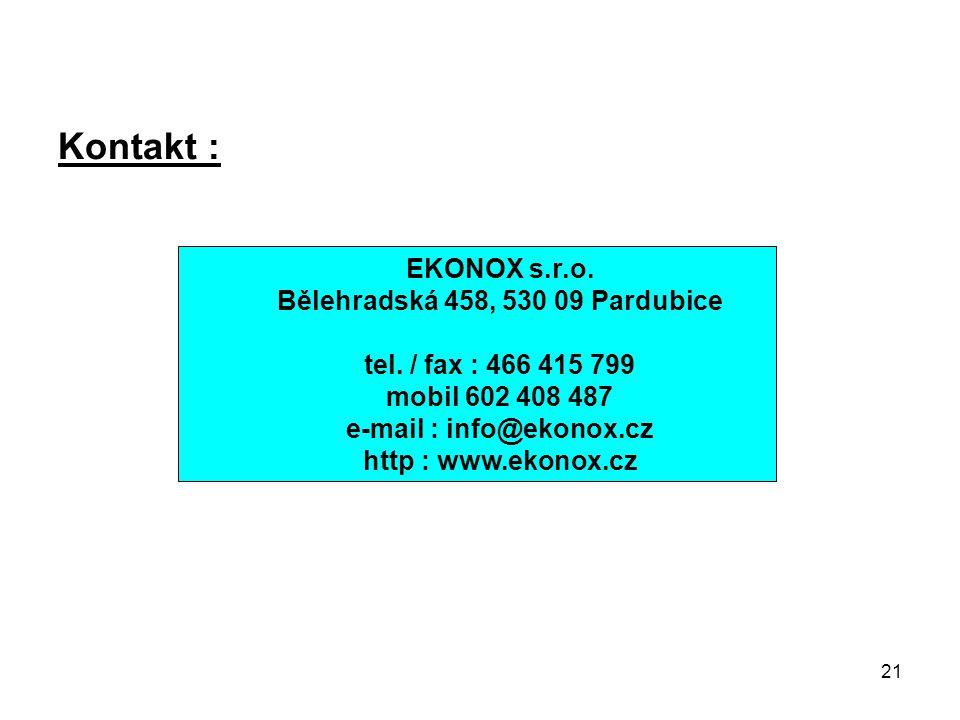21 Kontakt : EKONOX s.r.o. Bělehradská 458, 530 09 Pardubice tel. / fax : 466 415 799 mobil 602 408 487 e-mail : info@ekonox.cz http : www.ekonox.cz
