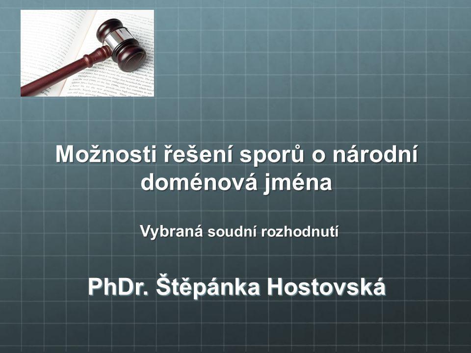Možnosti řešení sporů o národní doménová jména Vybraná soudní rozhodnutí PhDr. Štěpánka Hostovská