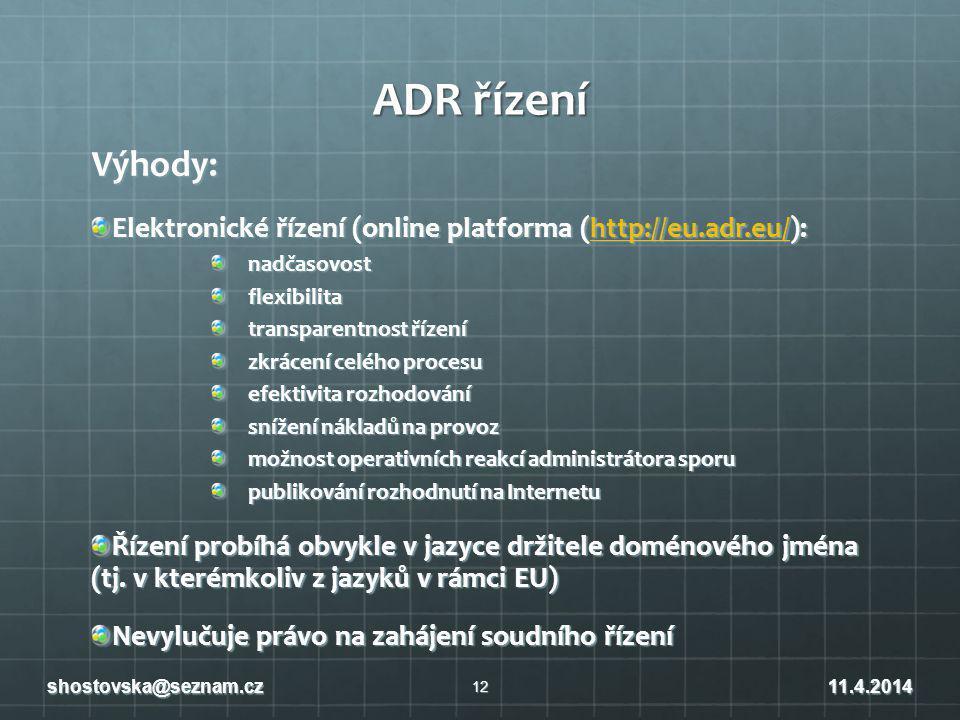 ADR řízení Výhody: Elektronické řízení (online platforma (http://eu.adr.eu/): http://eu.adr.eu/ nadčasovostflexibilita transparentnost řízení zkrácení celého procesu efektivita rozhodování snížení nákladů na provoz možnost operativních reakcí administrátora sporu publikování rozhodnutí na Internetu Řízení probíhá obvykle v jazyce držitele doménového jména (tj.