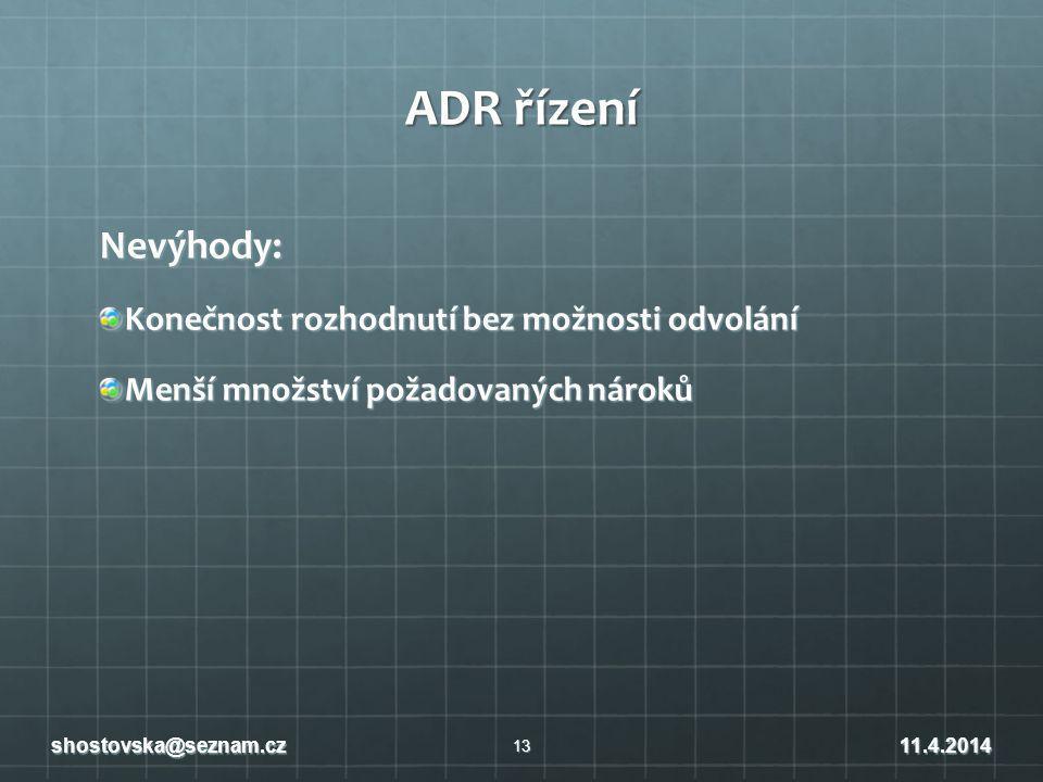 ADR řízení Nevýhody: Konečnost rozhodnutí bez možnosti odvolání Menší množství požadovaných nároků 13 shostovska@seznam.cz11.4.2014