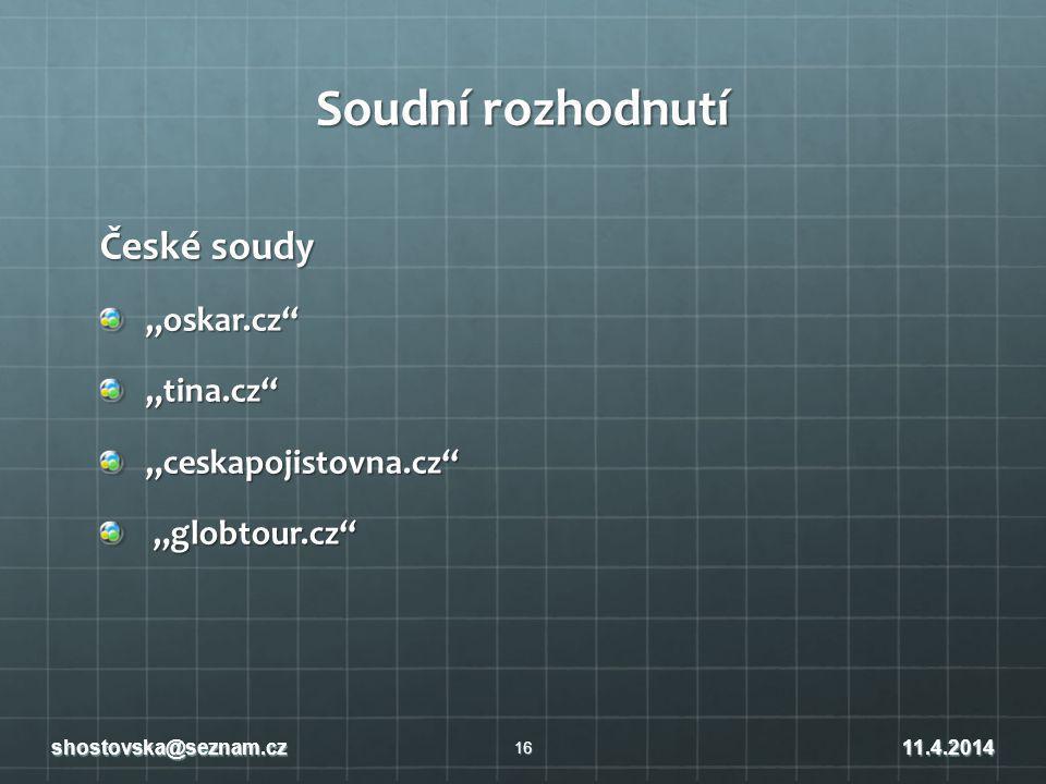 """Soudní rozhodnutí České soudy """"oskar.cz """"tina.cz """"ceskapojistovna.cz """"globtour.cz """"globtour.cz 16 shostovska@seznam.cz11.4.2014"""