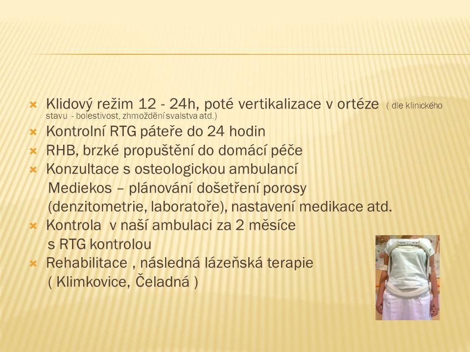  Klidový režim 12 - 24h, poté vertikalizace v ortéze ( dle klinického stavu - bolestivost, zhmoždění svalstva atd.)  Kontrolní RTG páteře do 24 hodi