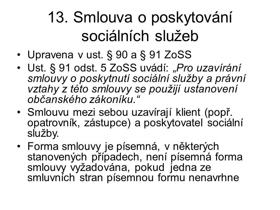 """13. Smlouva o poskytování sociálních služeb •Upravena v ust. § 90 a § 91 ZoSS •Ust. § 91 odst. 5 ZoSS uvádí: """"Pro uzavírání smlouvy o poskytnutí sociá"""