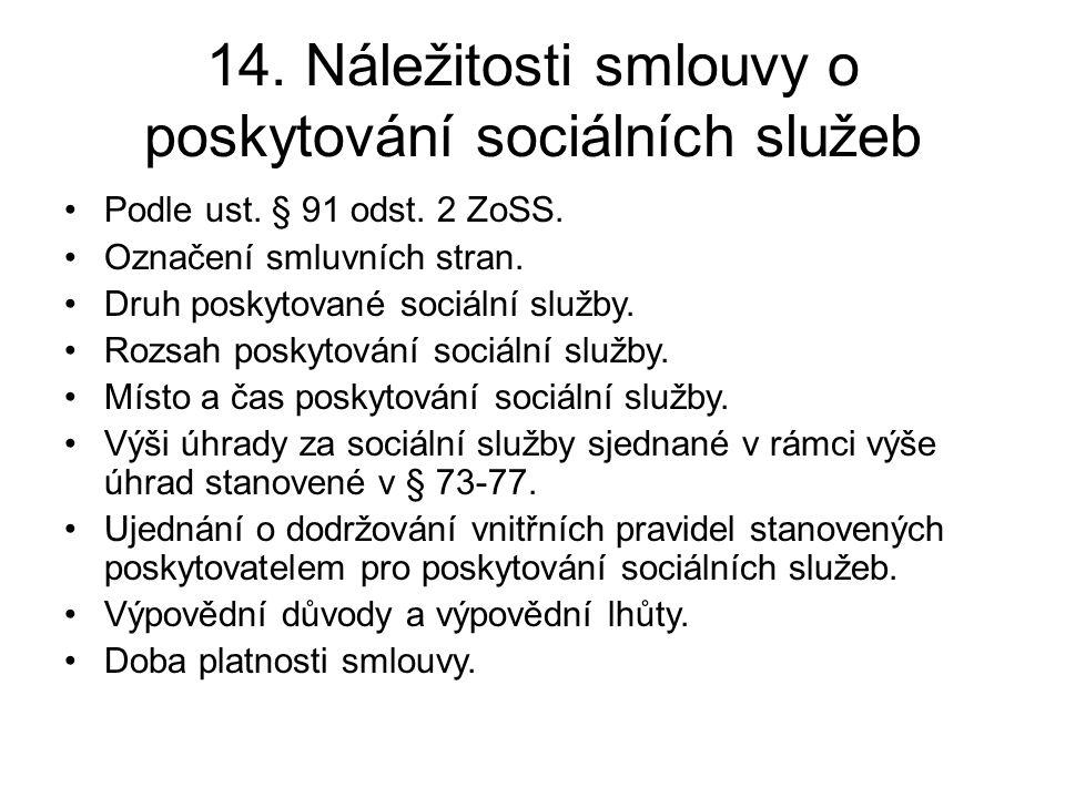 14. Náležitosti smlouvy o poskytování sociálních služeb •Podle ust. § 91 odst. 2 ZoSS. •Označení smluvních stran. •Druh poskytované sociální služby. •