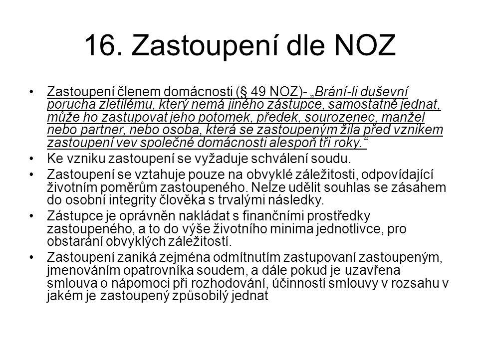 """16. Zastoupení dle NOZ •Zastoupení členem domácnosti (§ 49 NOZ)- """"Brání-li duševní porucha zletilému, který nemá jiného zástupce, samostatně jednat, m"""
