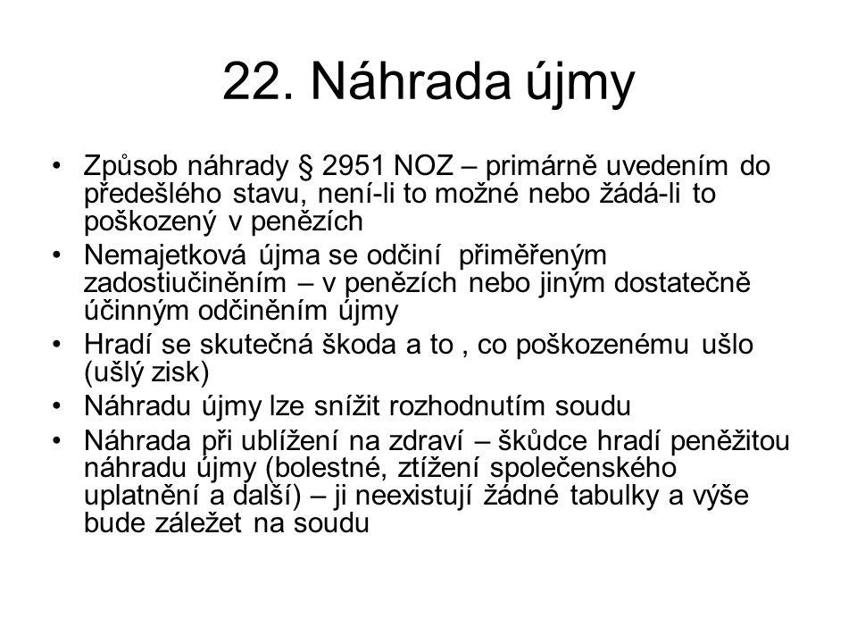 22. Náhrada újmy •Způsob náhrady § 2951 NOZ – primárně uvedením do předešlého stavu, není-li to možné nebo žádá-li to poškozený v penězích •Nemajetkov
