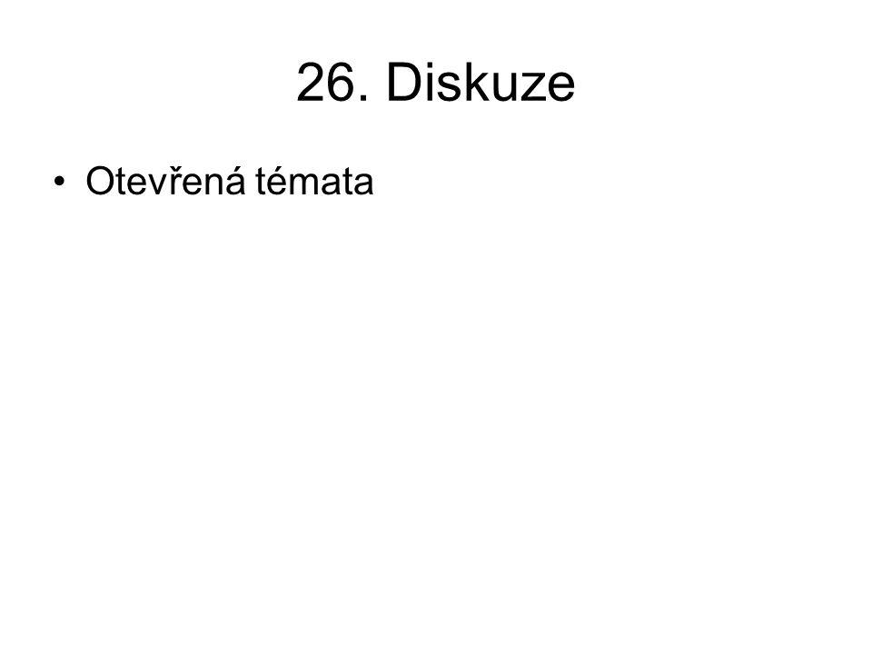 26. Diskuze •Otevřená témata