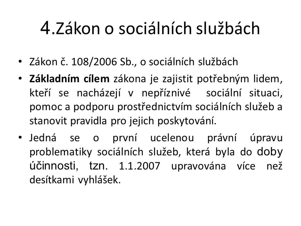 4. Zákon o sociálních službách • Zákon č. 108/2006 Sb., o sociálních službách • Základním cílem zákona je zajistit potřebným lidem, kteří se nacházejí