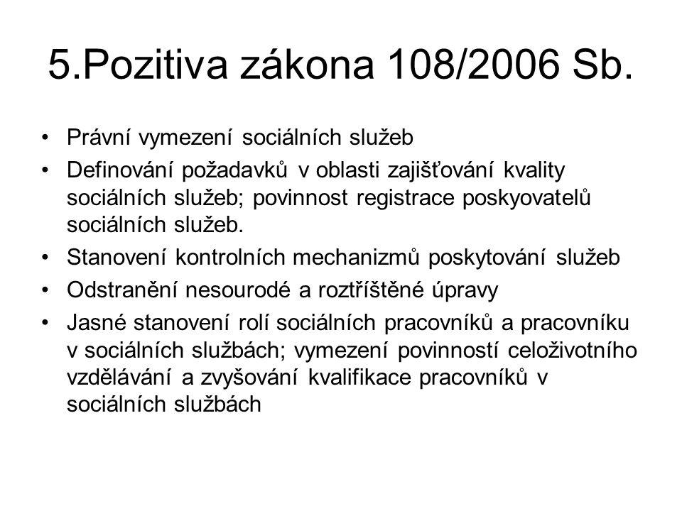 5.Pozitiva zákona 108/2006 Sb. •Právní vymezení sociálních služeb •Definování požadavků v oblasti zajišťování kvality sociálních služeb; povinnost reg