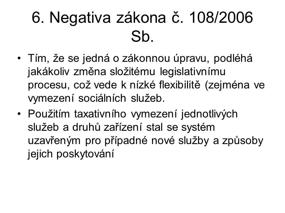 6. Negativa zákona č. 108/2006 Sb. •Tím, že se jedná o zákonnou úpravu, podléhá jakákoliv změna složitému legislativnímu procesu, což vede k nízké fle