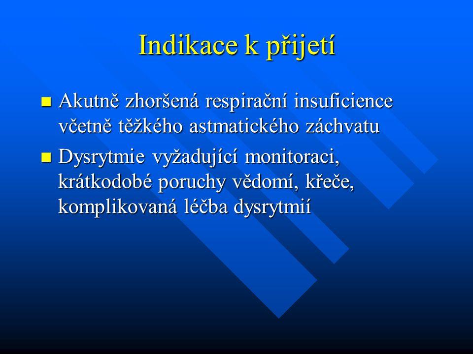 Indikace k přijetí  Akutně zhoršená respirační insuficience včetně těžkého astmatického záchvatu  Dysrytmie vyžadující monitoraci, krátkodobé poruch