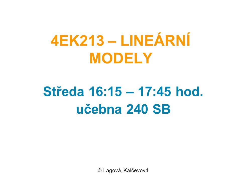 4EK213 – LINEÁRNÍ MODELY Středa 16:15 – 17:45 hod. učebna 240 SB © Lagová, Kalčevová