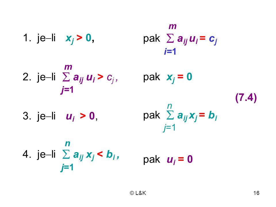 © L&K16 1.je  li x j > 0, m 2. je  li  a ij u i > c j, j=1 3.