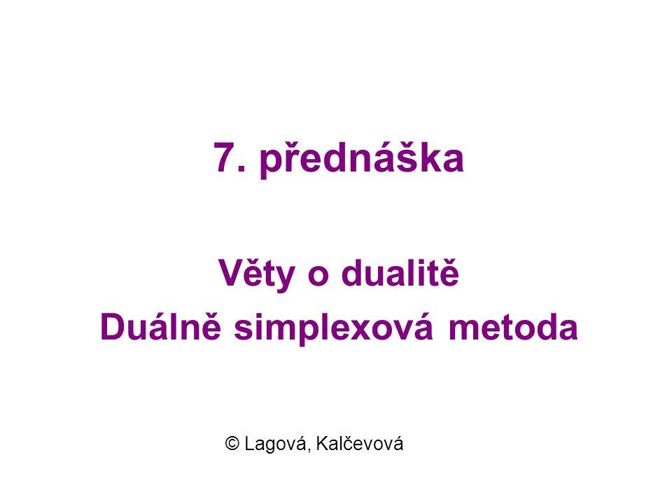 © L&K13 •Vektor x je nezáporný a splňuje všechna vlastní omezení úlohy (7.2) •Je tedy přípustným řešením primární úlohy •Vektor u T je nezáporný a splňuje všechna vlastní omezení úlohy (7.3) •Je tedy přípustným řešením duální úlohy 2.