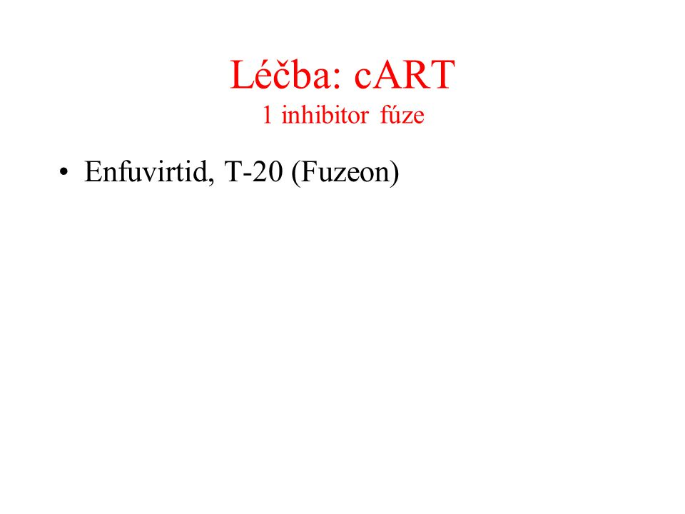 Léčba: cART 1 inhibitor fúze •Enfuvirtid, T-20 (Fuzeon)
