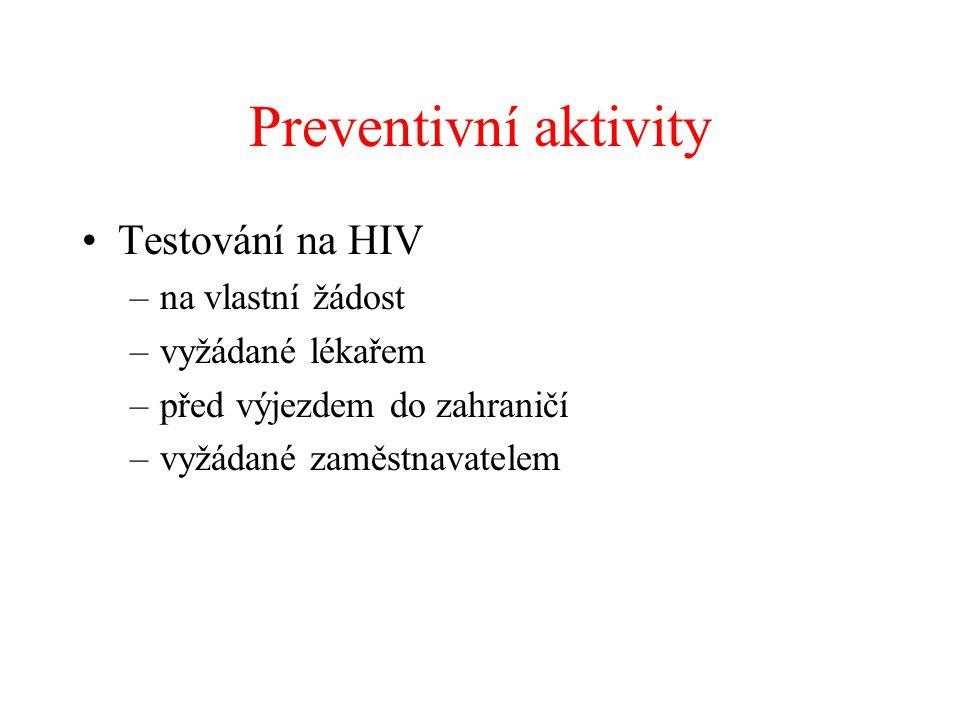Preventivní aktivity •Testování na HIV –na vlastní žádost –vyžádané lékařem –před výjezdem do zahraničí –vyžádané zaměstnavatelem