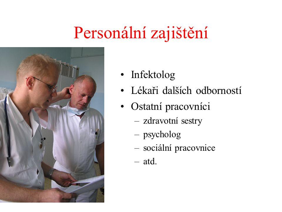Personální zajištění •Infektolog •Lékaři dalších odborností •Ostatní pracovníci –zdravotní sestry –psycholog –sociální pracovnice –atd.