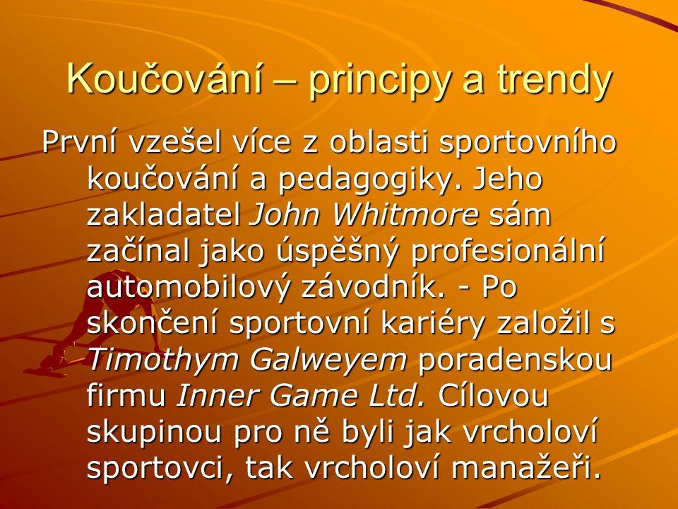 Koučování – principy a trendy První vzešel více z oblasti sportovního koučování a pedagogiky.