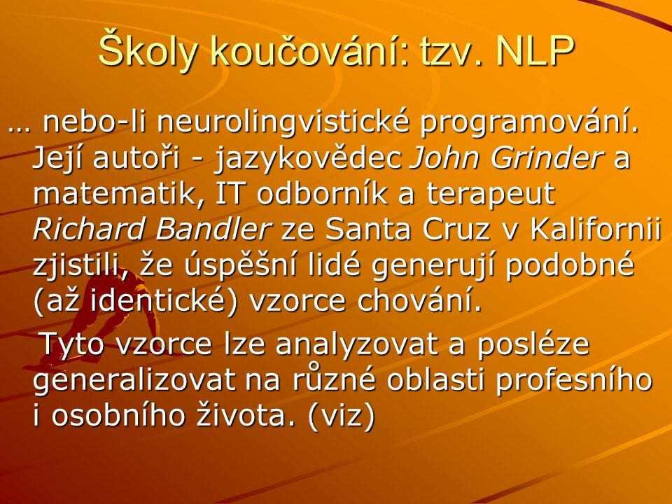 Školy koučování: tzv. NLP … nebo-li neurolingvistické programování.