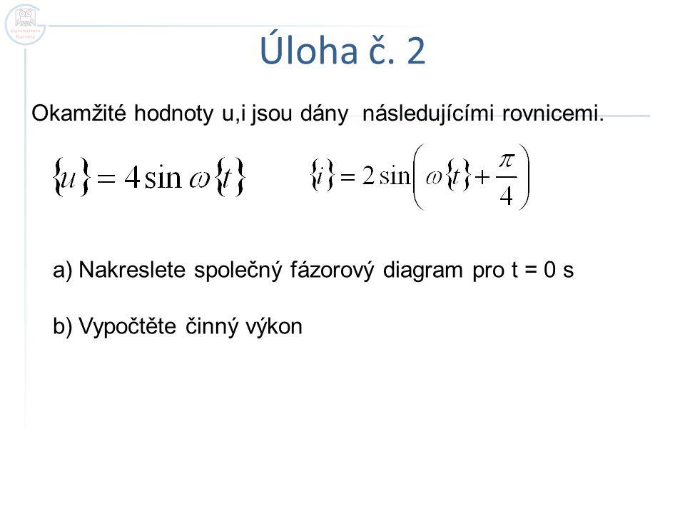 Úloha č.2 Okamžité hodnoty u,i jsou dány následujícími rovnicemi.