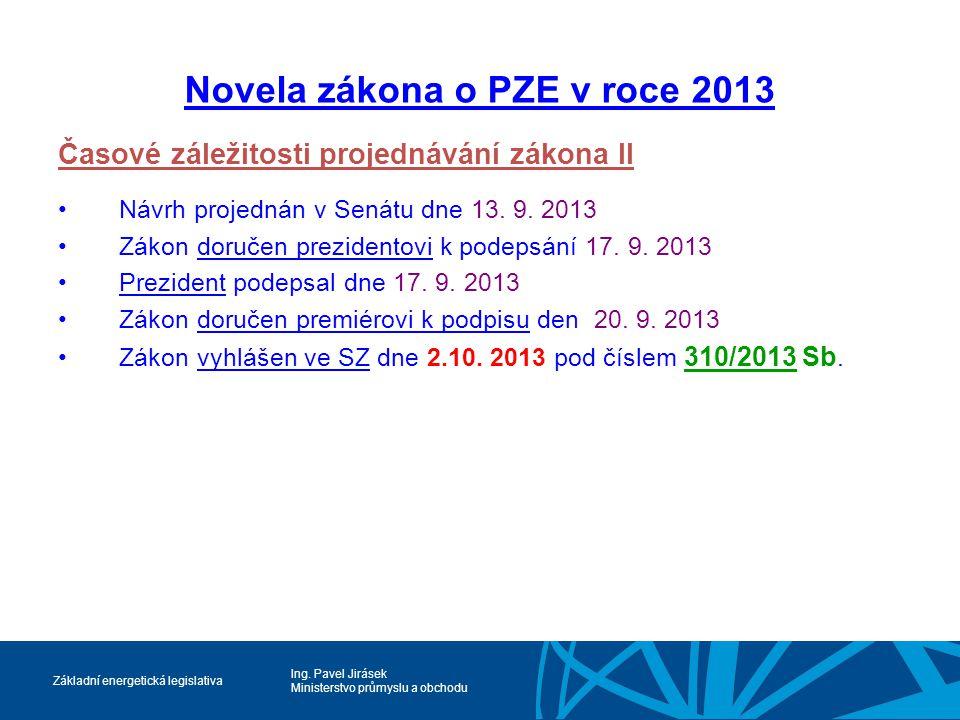 Ing. Pavel Jirásek Ministerstvo průmyslu a obchodu Základní energetická legislativa Novela zákona o PZE v roce 2013 Časové záležitosti projednávání zá
