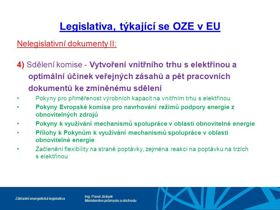 Ing. Pavel Jirásek Ministerstvo průmyslu a obchodu Základní energetická legislativa Legislativa, týkající se OZE v EU Nelegislativní dokumenty II: 4)