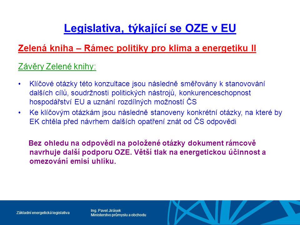 Ing. Pavel Jirásek Ministerstvo průmyslu a obchodu Základní energetická legislativa Legislativa, týkající se OZE v EU Zelená kniha – Rámec politiky pr