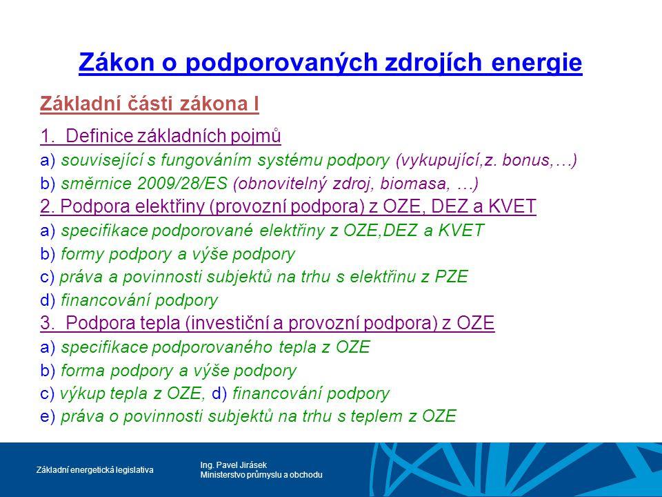 Ing. Pavel Jirásek Ministerstvo průmyslu a obchodu Základní energetická legislativa Zákon o podporovaných zdrojích energie Základní části zákona I 1.