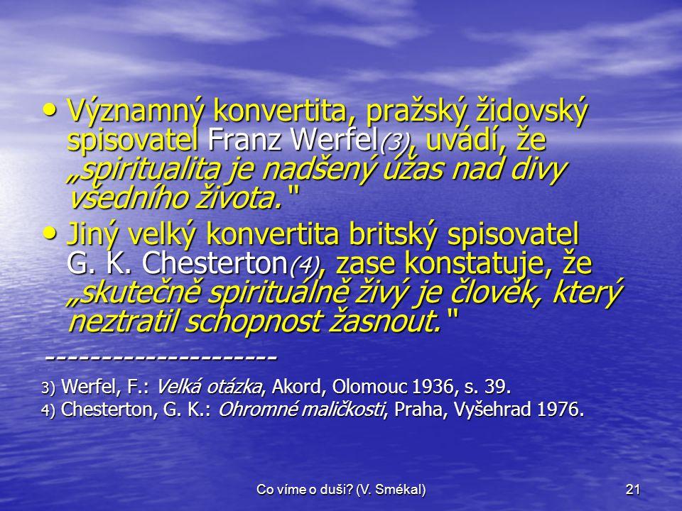 """Co víme o duši? (V. Smékal)21 • Významný konvertita, pražský židovský spisovatel Franz Werfel (3), uvádí, že """"spiritualita je nadšený úžas nad divy vš"""