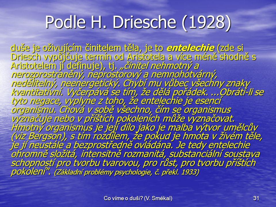 Co víme o duši? (V. Smékal)31 Podle H. Driesche (1928) duše je oživujícím činitelem těla, je to entelechie (zde si Driesch vypůjčuje termín od Aristot