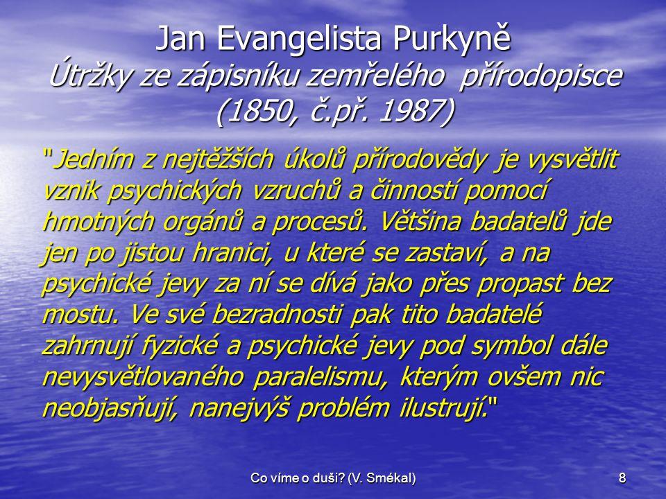 Co víme o duši? (V. Smékal)8 Jan Evangelista Purkyně Útržky ze zápisníku zemřelého přírodopisce (1850, č.př. 1987)