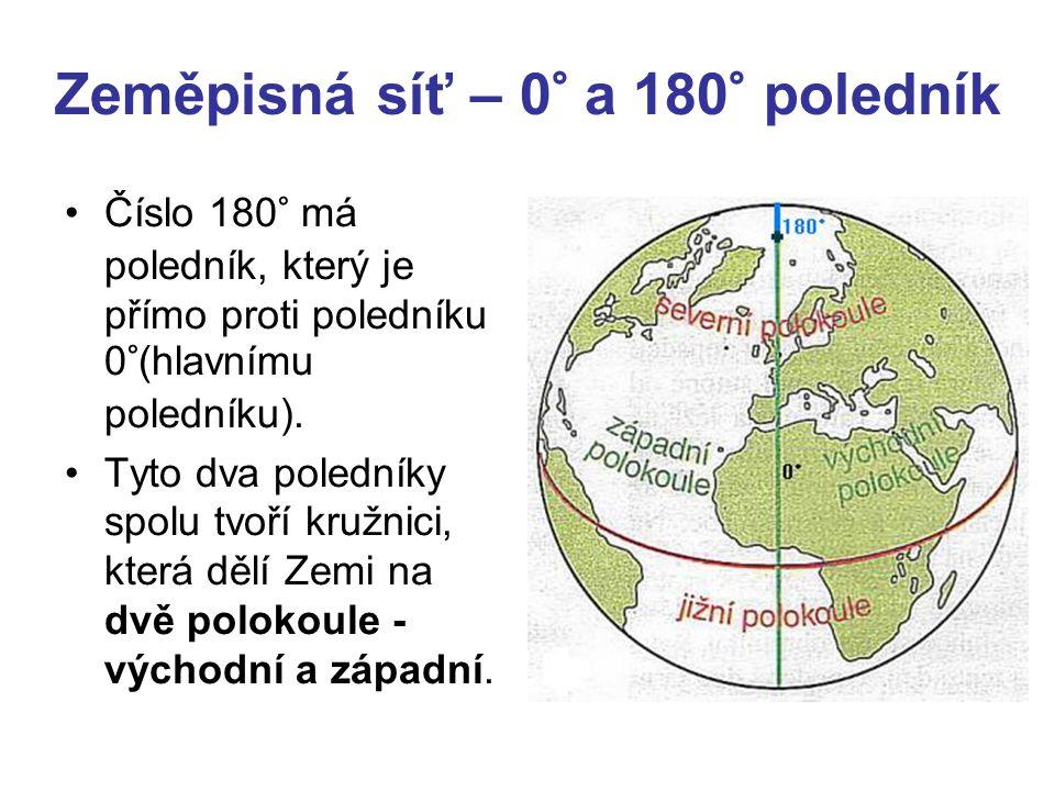 Zeměpisná síť – 0° a 180° poledník •Číslo 180° má poledník, který je přímo proti poledníku 0°(hlavnímu poledníku).