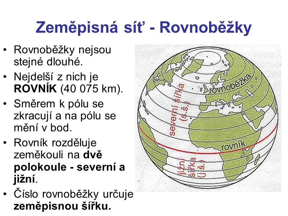Zeměpisná síť - Rovnoběžky •Rovnoběžky nejsou stejné dlouhé.