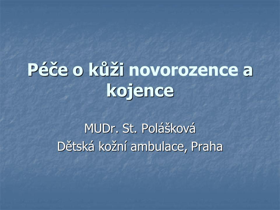 Péče o kůži a kojence Péče o kůži novorozence a kojence MUDr. St. Polášková Dětská kožní ambulace, Praha