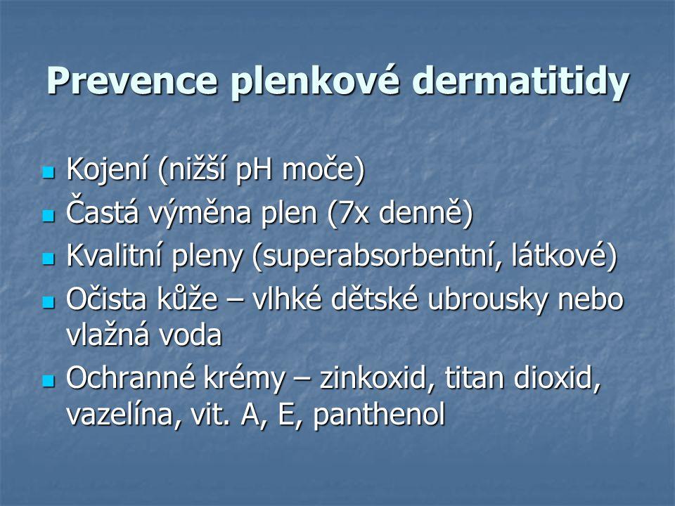 Prevence plenkové dermatitidy  Kojení (nižší pH moče)  Častá výměna plen (7x denně)  Kvalitní pleny (superabsorbentní, látkové)  Očista kůže – vlh