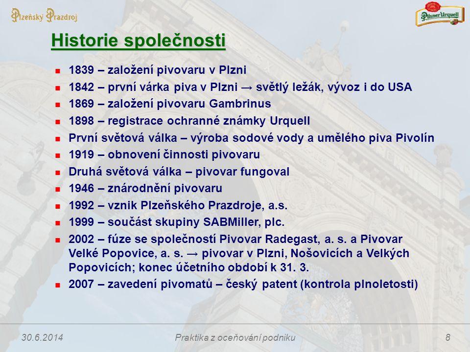 30.6.2014Praktika z oceňování podniku8 Historie společnosti  1839 – založení pivovaru v Plzni  1842 – první várka piva v Plzni → světlý ležák, vývoz