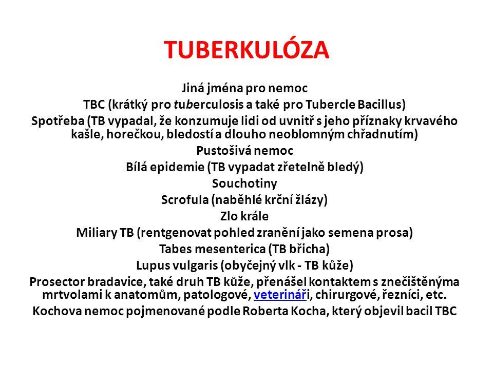 TUBERKULÓZA Jiná jména pro nemoc TBC (krátký pro tuberculosis a také pro Tubercle Bacillus) Spotřeba (TB vypadal, že konzumuje lidi od uvnitř s jeho p