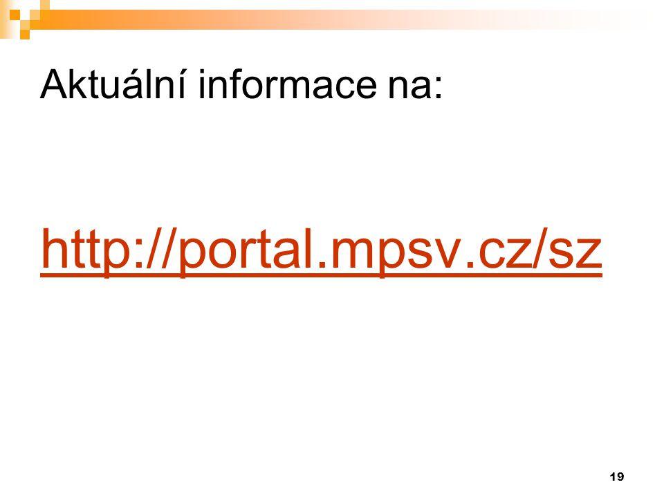 19 Aktuální informace na: http://portal.mpsv.cz/sz