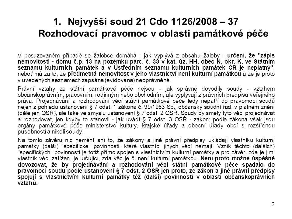 2 1.Nejvyšší soud 21 Cdo 1126/2008 – 37 Rozhodovací pravomoc v oblasti památkové péče V posuzovaném případě se žalobce domáhá - jak vyplývá z obsahu žaloby - určení, že zápis nemovitosti - domu č.p.