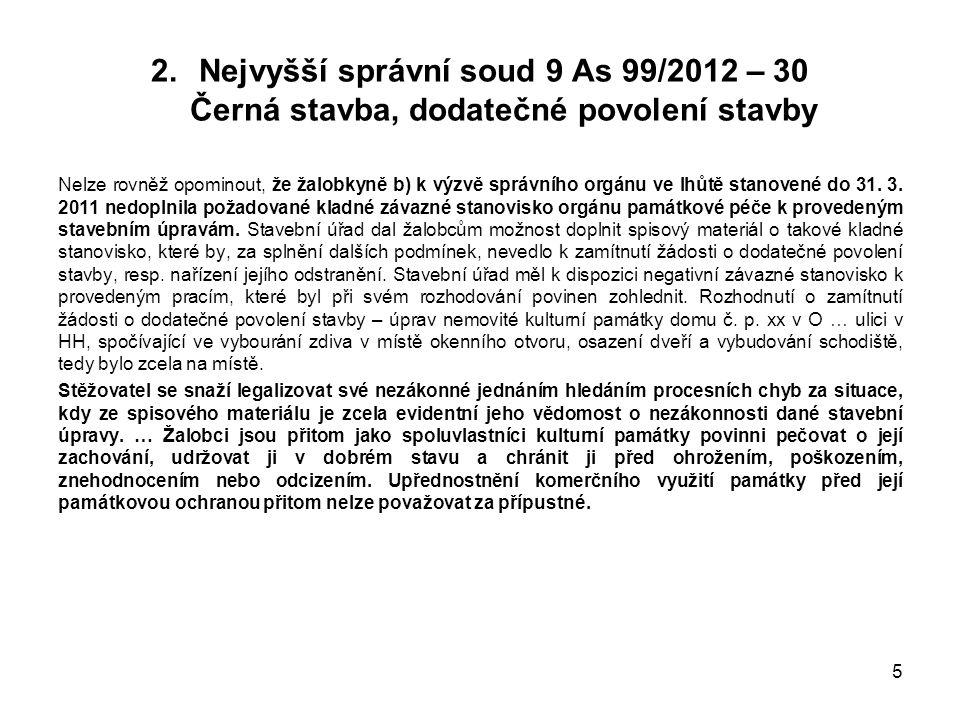 2.Nejvyšší správní soud 9 As 99/2012 – 30 Černá stavba, dodatečné povolení stavby Nelze rovněž opominout, že žalobkyně b) k výzvě správního orgánu ve lhůtě stanovené do 31.