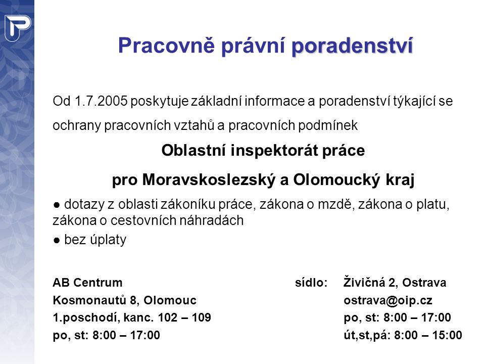 poradenství Pracovně právní poradenství Od 1.7.2005 poskytuje základní informace a poradenství týkající se ochrany pracovních vztahů a pracovních podm