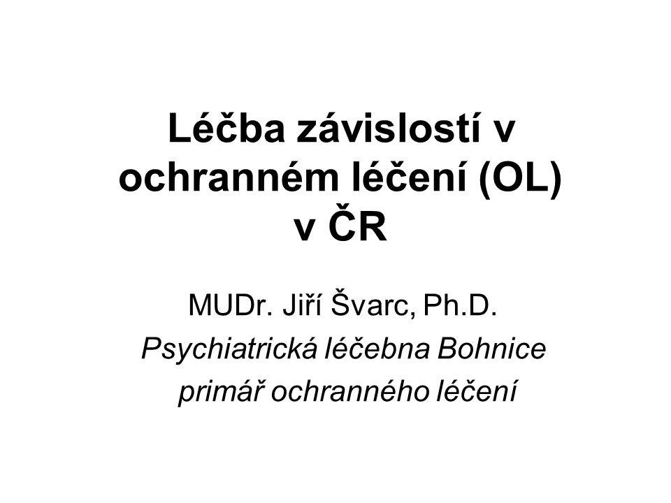 Léčba závislostí v ochranném léčení (OL) v ČR MUDr. Jiří Švarc, Ph.D. Psychiatrická léčebna Bohnice primář ochranného léčení