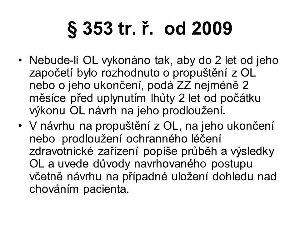 § 353 tr. ř. od 2009 •Nebude-li OL vykonáno tak, aby do 2 let od jeho započetí bylo rozhodnuto o propuštění z OL nebo o jeho ukončení, podá ZZ nejméně
