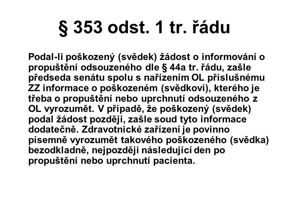 § 353 odst. 1 tr. řádu Podal-li poškozený (svědek) žádost o informování o propuštění odsouzeného dle § 44a tr. řádu, zašle předseda senátu spolu s nař