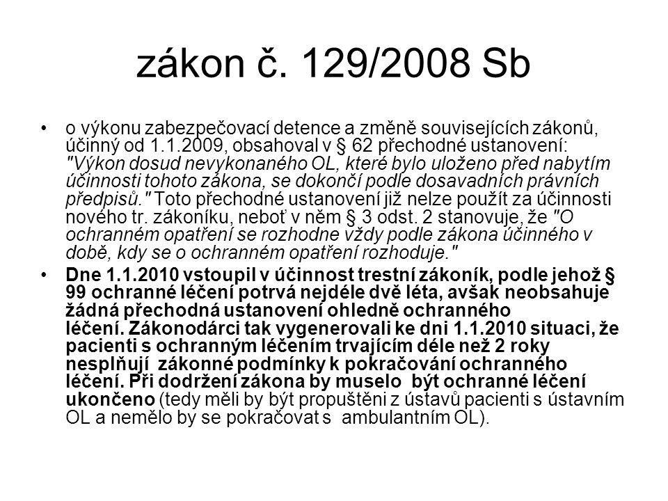 zákon č. 129/2008 Sb •o výkonu zabezpečovací detence a změně souvisejících zákonů, účinný od 1.1.2009, obsahoval v § 62 přechodné ustanovení: