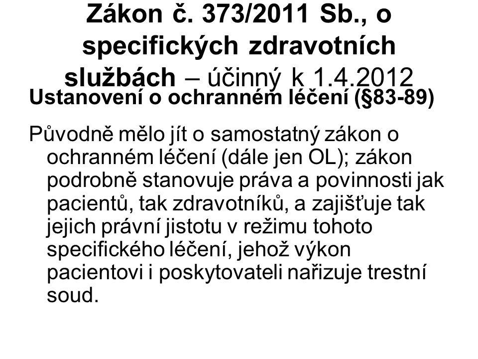 Zákon č. 373/2011 Sb., o specifických zdravotních službách – účinný k 1.4.2012 Ustanovení o ochranném léčení (§83-89) Původně mělo jít o samostatný zá