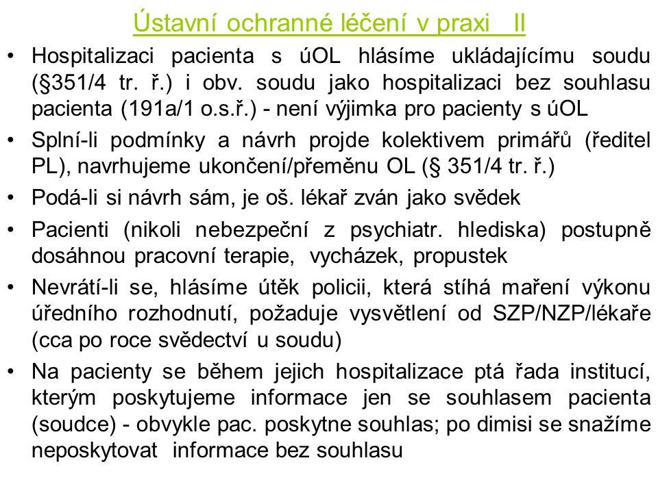 Ústavní ochranné léčení v praxi II •Hospitalizaci pacienta s úOL hlásíme ukládajícímu soudu (§351/4 tr. ř.) i obv. soudu jako hospitalizaci bez souhla